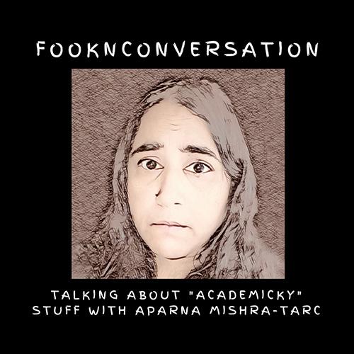 FooknConversation: Aparna Mishra-Tarc
